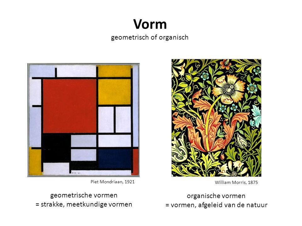 Piet Mondriaan, 1921 Vorm geometrisch of organisch geometrische vormen = strakke, meetkundige vormen William Morris, 1875 organische vormen = vormen,