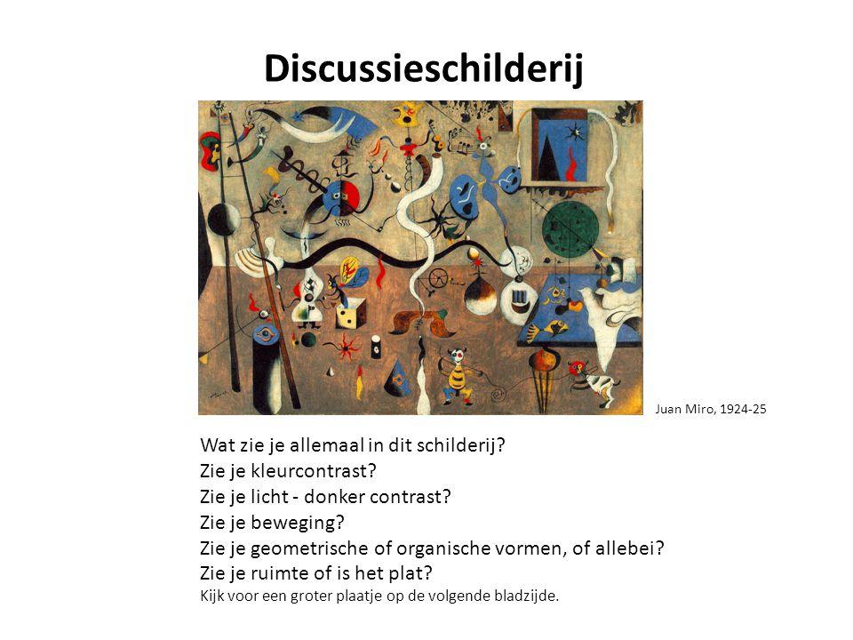 Juan Miro, 1924-25 Discussieschilderij Wat zie je allemaal in dit schilderij? Zie je kleurcontrast? Zie je licht - donker contrast? Zie je beweging? Z