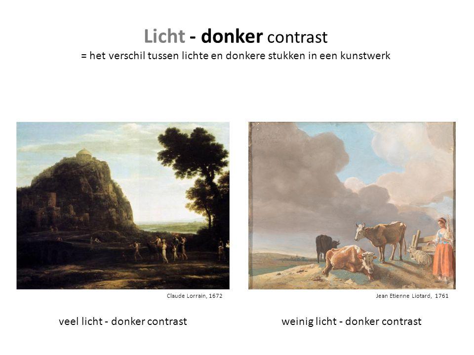 Claude Lorrain, 1672 Licht - donker contrast = het verschil tussen lichte en donkere stukken in een kunstwerk Jean Etienne Liotard, 1761 veel licht -