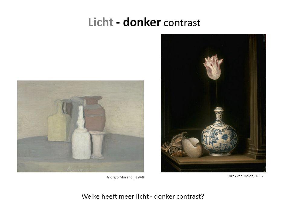 Giorgio Morandi, 1948 Welke heeft meer licht - donker contrast? Dirck van Delen, 1637 Licht - donker contrast