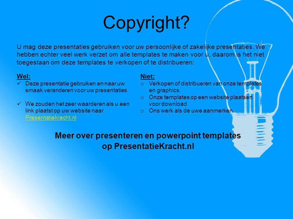 Copyright.U mag deze presentaties gebruiken voor uw persoonlijke of zakelijke presentaties.