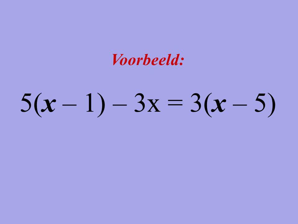 Voorbeeld: 5(x – 1) – 3x = 3(x – 5)
