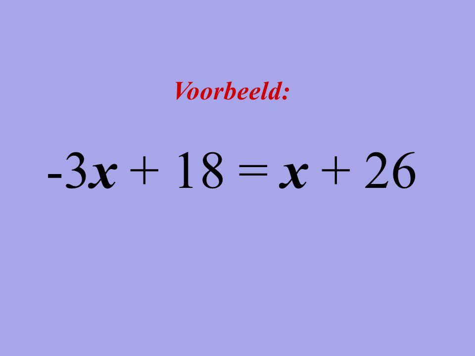 Termen met letters overhouden Getallen overhouden -18 -3x = x + 8 -1x -4x = 8 : -4 x = -2 Let op!.
