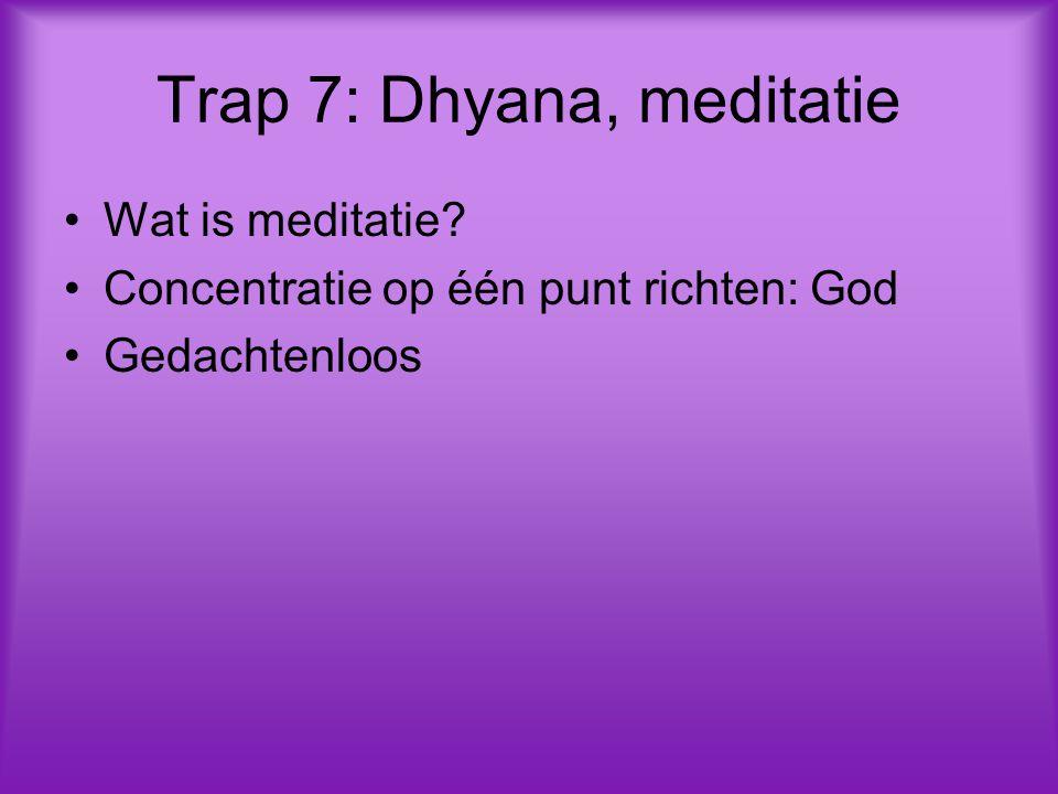 Trap 7: Dhyana, meditatie Wat is meditatie? Concentratie op één punt richten: God Gedachtenloos