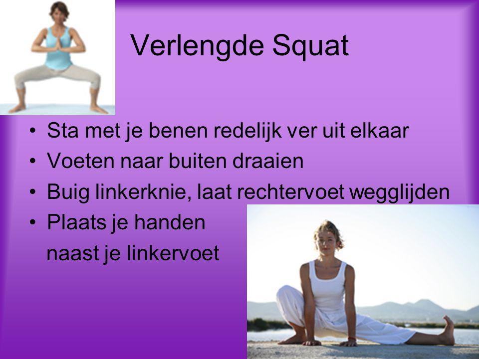 Verlengde Squat Sta met je benen redelijk ver uit elkaar Voeten naar buiten draaien Buig linkerknie, laat rechtervoet wegglijden Plaats je handen naas