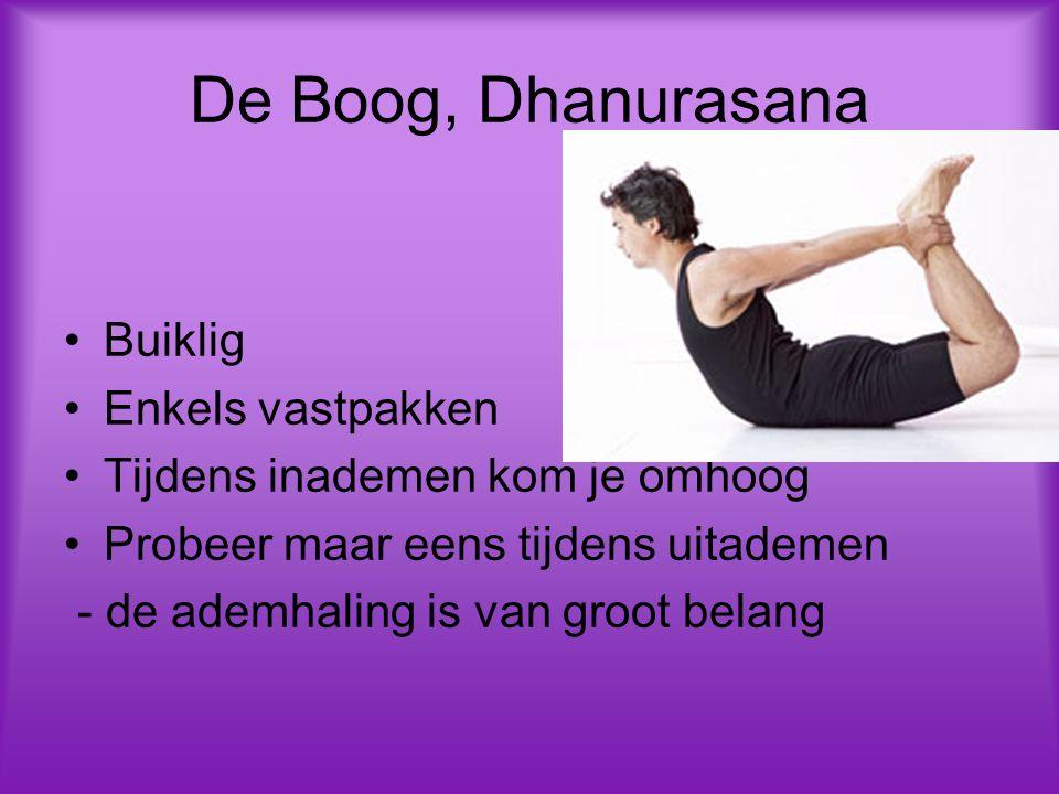De Boog, Dhanurasana Buiklig Enkels vastpakken Tijdens inademen kom je omhoog Probeer maar eens tijdens uitademen - de ademhaling is van groot belang
