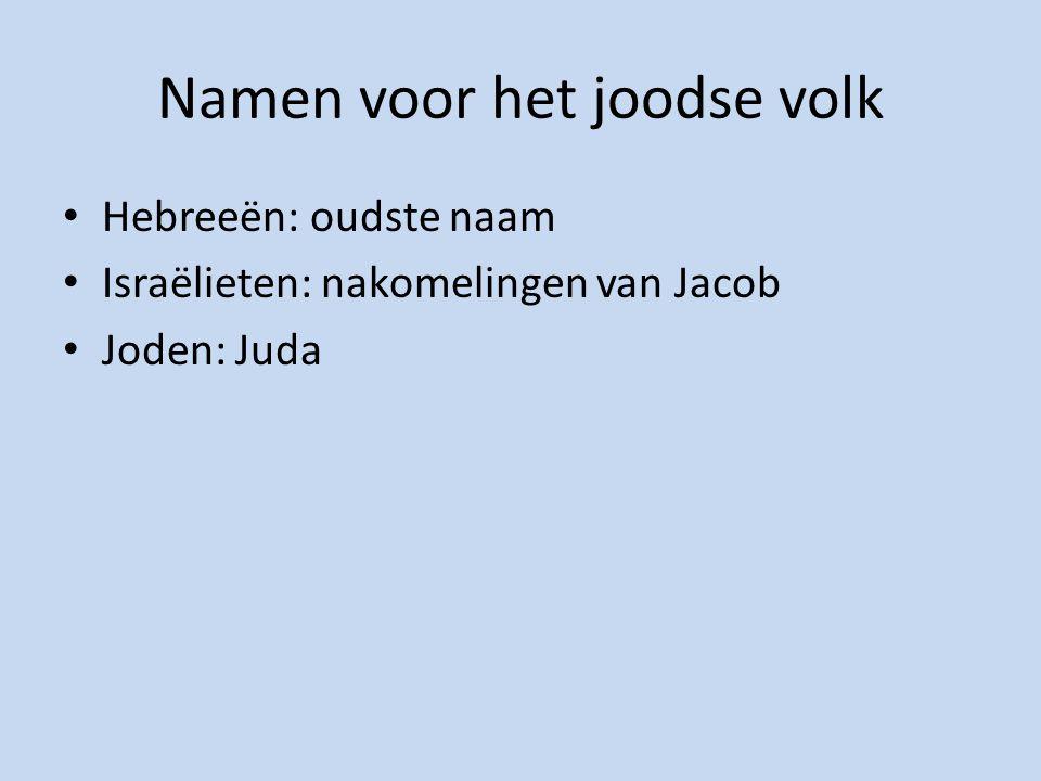 Namen voor het joodse volk Hebreeën: oudste naam Israëlieten: nakomelingen van Jacob Joden: Juda