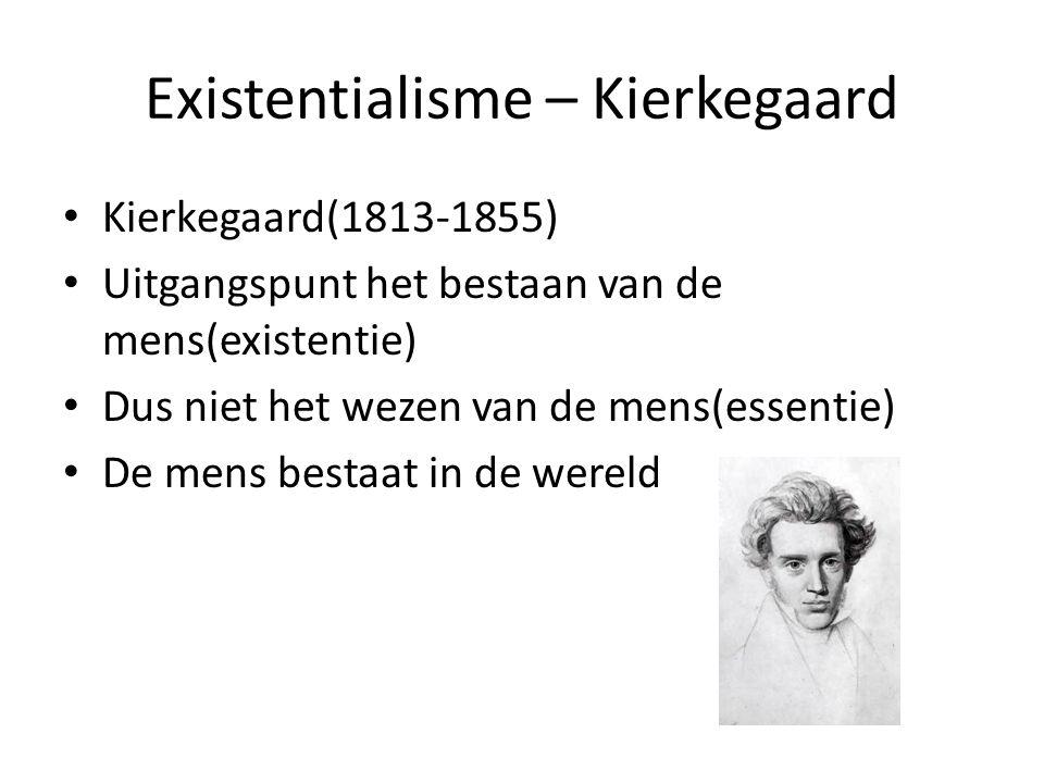 Existentialisme – Kierkegaard Kierkegaard(1813-1855) Uitgangspunt het bestaan van de mens(existentie) Dus niet het wezen van de mens(essentie) De mens bestaat in de wereld
