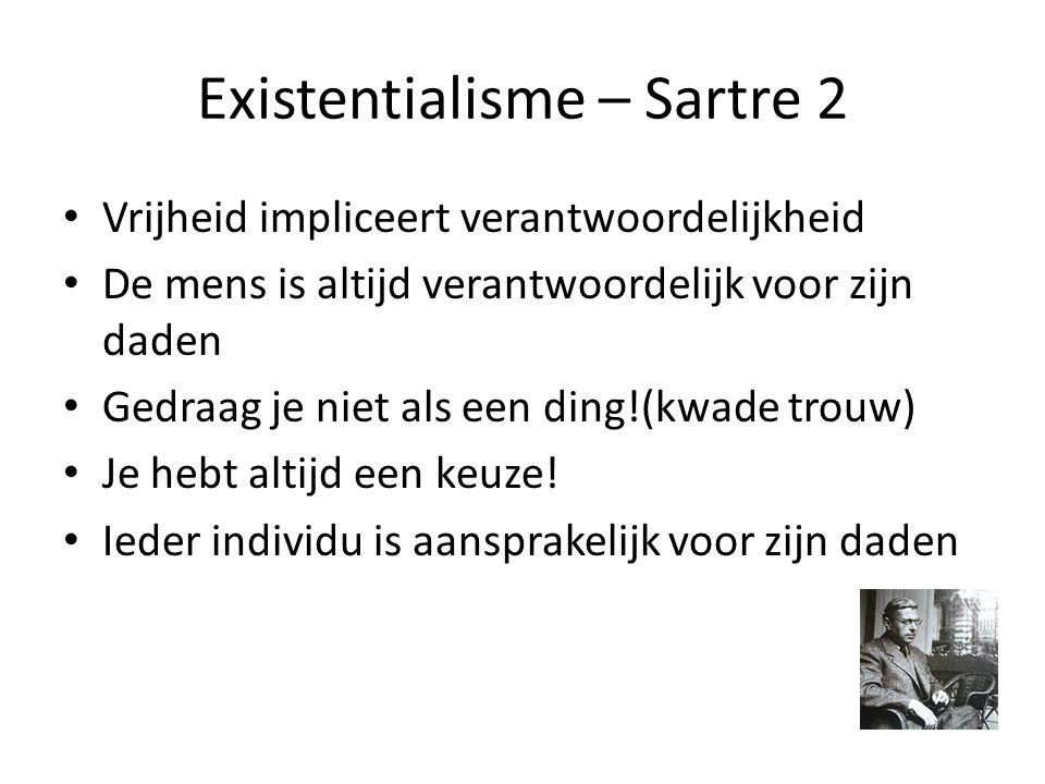 Existentialisme – Sartre 2 Vrijheid impliceert verantwoordelijkheid De mens is altijd verantwoordelijk voor zijn daden Gedraag je niet als een ding!(kwade trouw) Je hebt altijd een keuze.