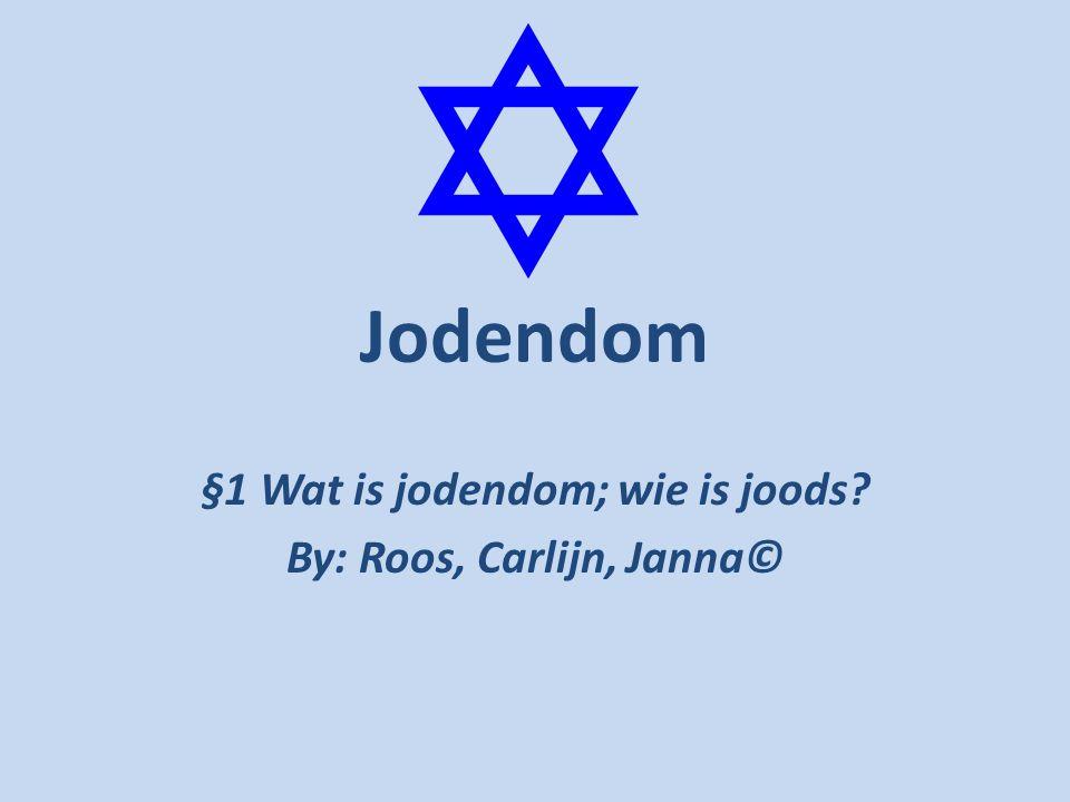 Jodendom §1 Wat is jodendom; wie is joods? By: Roos, Carlijn, Janna©