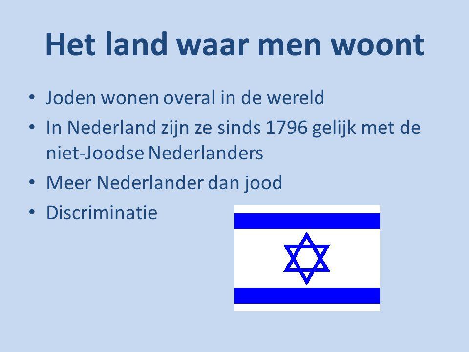 Het land waar men woont Joden wonen overal in de wereld In Nederland zijn ze sinds 1796 gelijk met de niet-Joodse Nederlanders Meer Nederlander dan jood Discriminatie