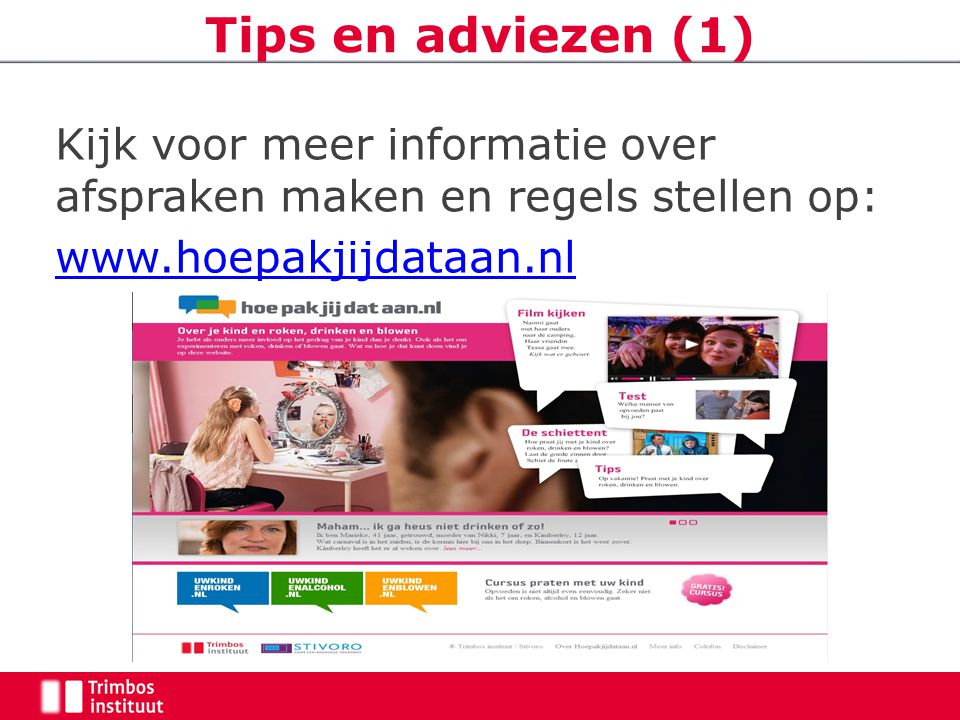 Kijk voor meer informatie over afspraken maken en regels stellen op: www.hoepakjijdataan.nl Tips en adviezen (1)