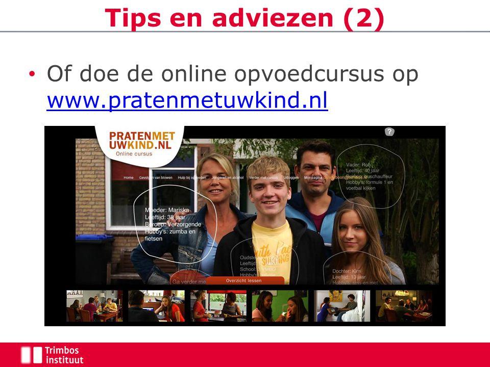 Of doe de online opvoedcursus op www.pratenmetuwkind.nl www.pratenmetuwkind.nl Tips en adviezen (2)