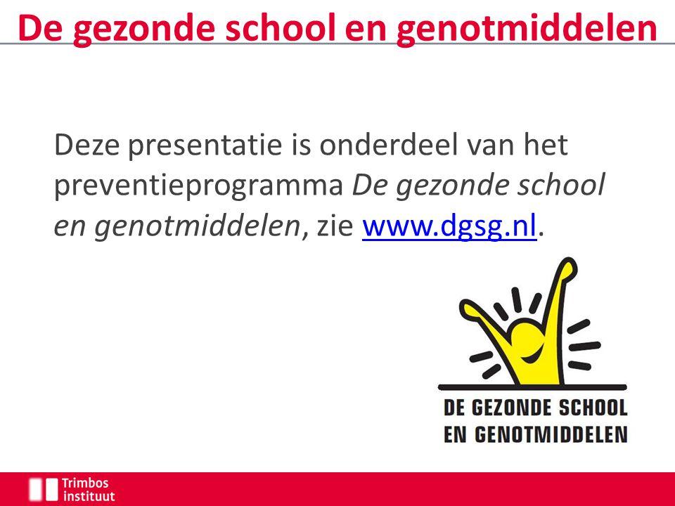 Deze presentatie is onderdeel van het preventieprogramma De gezonde school en genotmiddelen, zie www.dgsg.nl.www.dgsg.nl De gezonde school en genotmid