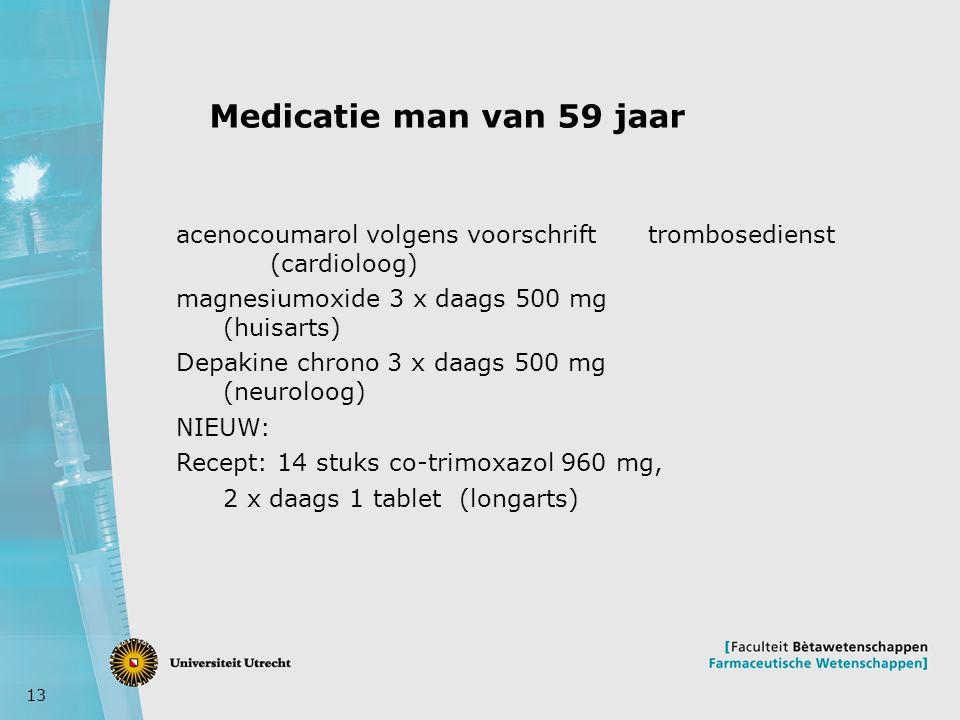 13 Medicatie man van 59 jaar acenocoumarol volgens voorschrift trombosedienst (cardioloog) magnesiumoxide 3 x daags 500 mg (huisarts) Depakine chrono 3 x daags 500 mg (neuroloog) NIEUW: Recept: 14 stuks co-trimoxazol 960 mg, 2 x daags 1 tablet (longarts)