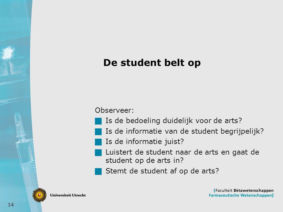 14 De student belt op Observeer:  Is de bedoeling duidelijk voor de arts.