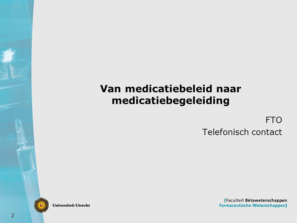 2 Van medicatiebeleid naar medicatiebegeleiding FTO Telefonisch contact
