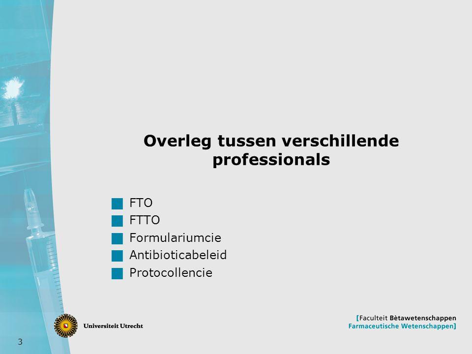 3 Overleg tussen verschillende professionals  FTO  FTTO  Formulariumcie  Antibioticabeleid  Protocollencie