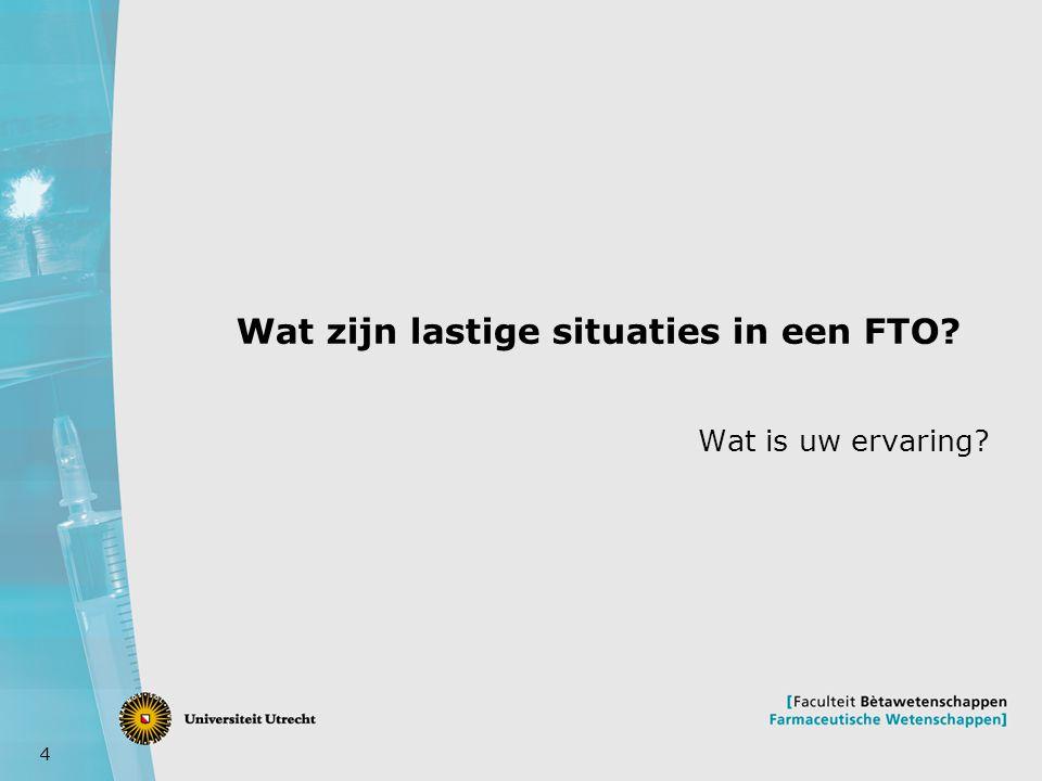 4 Wat zijn lastige situaties in een FTO? Wat is uw ervaring?