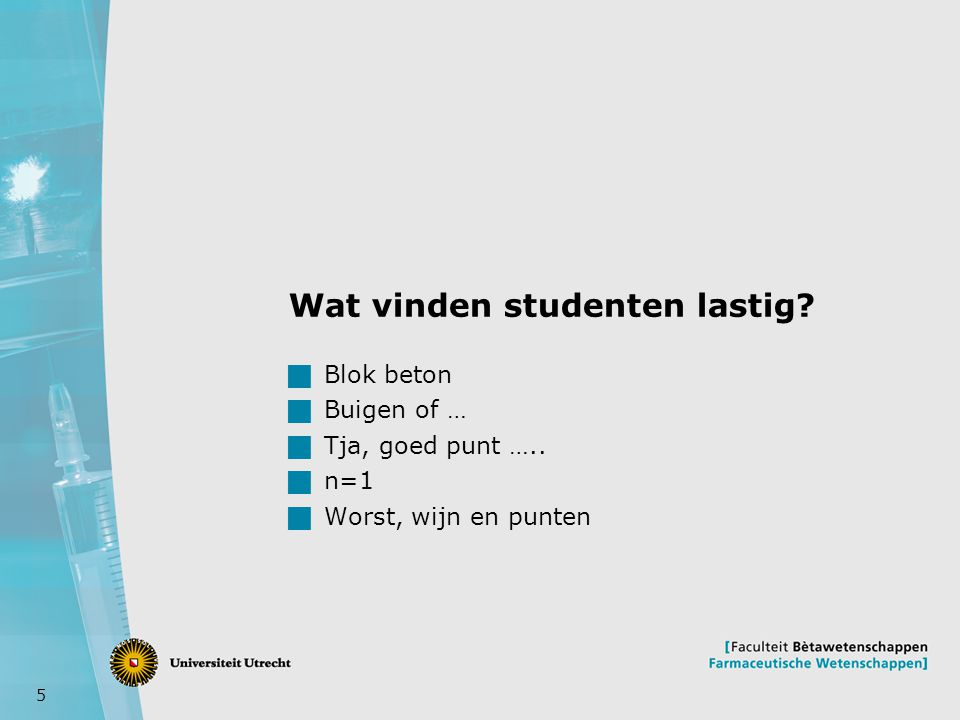 5 Wat vinden studenten lastig. Blok beton  Buigen of …  Tja, goed punt …..