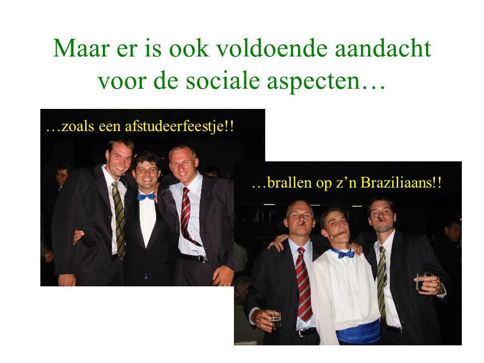 Maar er is ook voldoende aandacht voor de sociale aspecten… …zoals een afstudeerfeestje!! …brallen op z'n Braziliaans!!