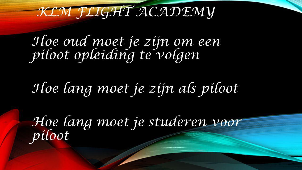 KLM FLIGHT ACADEMY Hoe oud moet je zijn om een piloot opleiding te volgen Hoe lang moet je zijn als piloot Hoe lang moet je studeren voor piloot