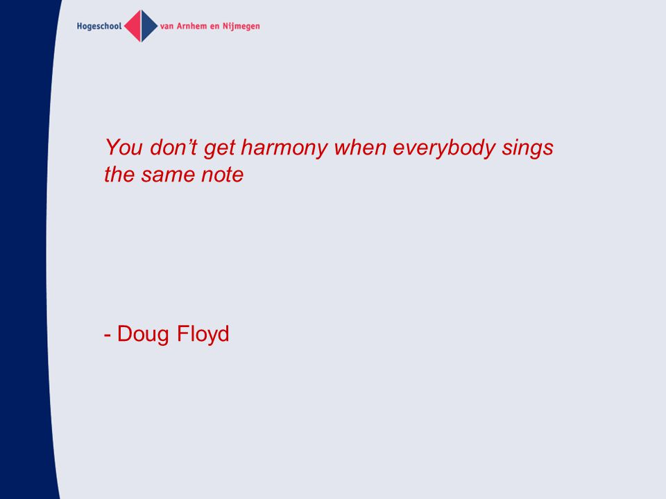 You don't get harmony when everybody sings the same note - Doug Floyd