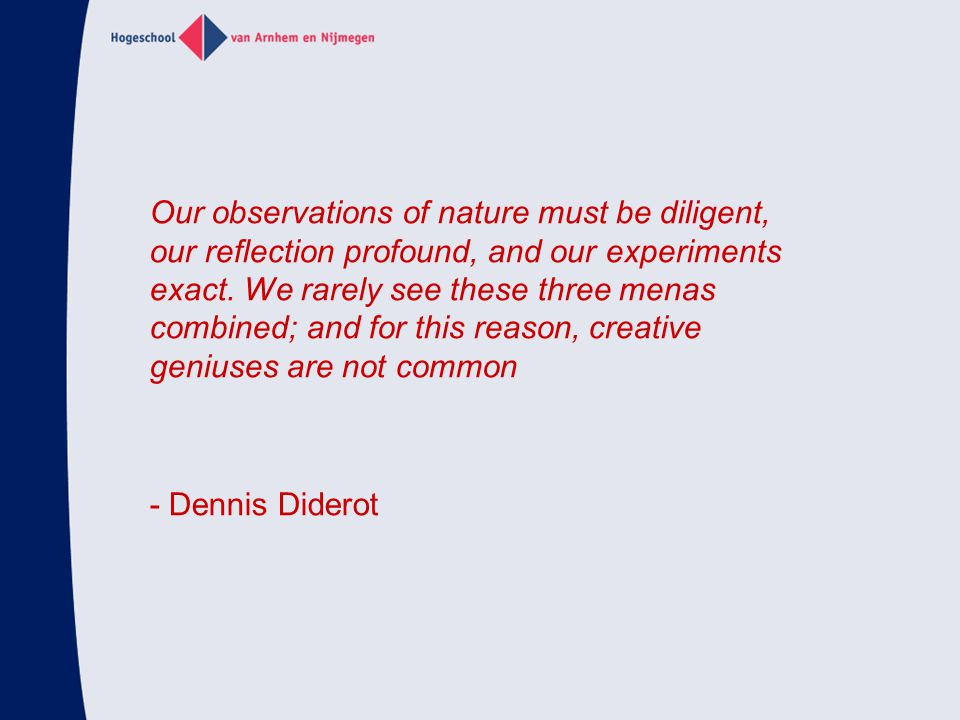 Our observations of nature must be diligent, our reflection profound, and our experiments exact.