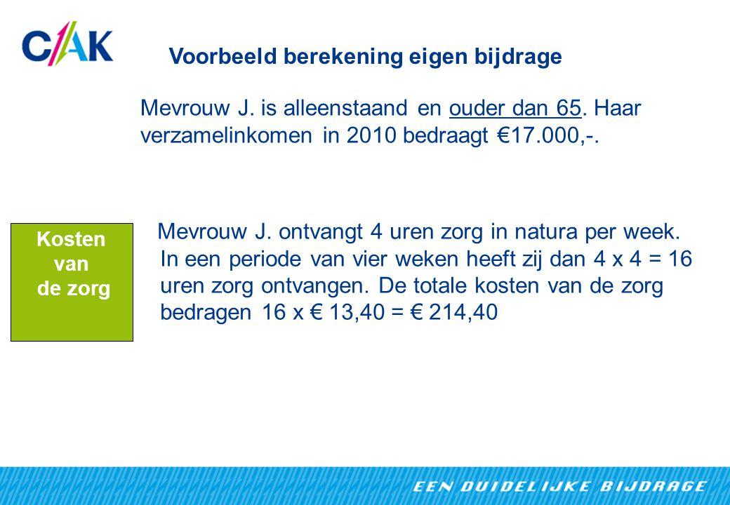 Voorbeeld berekening eigen bijdrage Kosten van de zorg Mevrouw J.