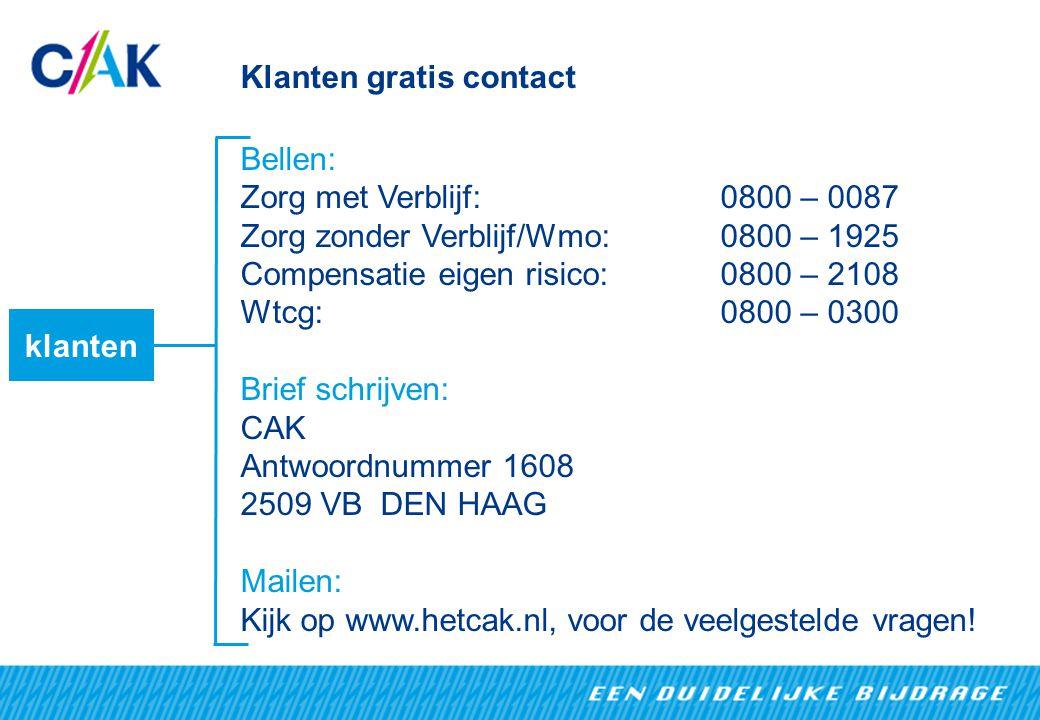 Klanten gratis contact Bellen: Zorg met Verblijf: 0800 – 0087 Zorg zonder Verblijf/Wmo: 0800 – 1925 Compensatie eigen risico: 0800 – 2108 Wtcg:0800 – 0300 Brief schrijven: CAK Antwoordnummer 1608 2509 VB DEN HAAG Mailen: Kijk op www.hetcak.nl, voor de veelgestelde vragen.