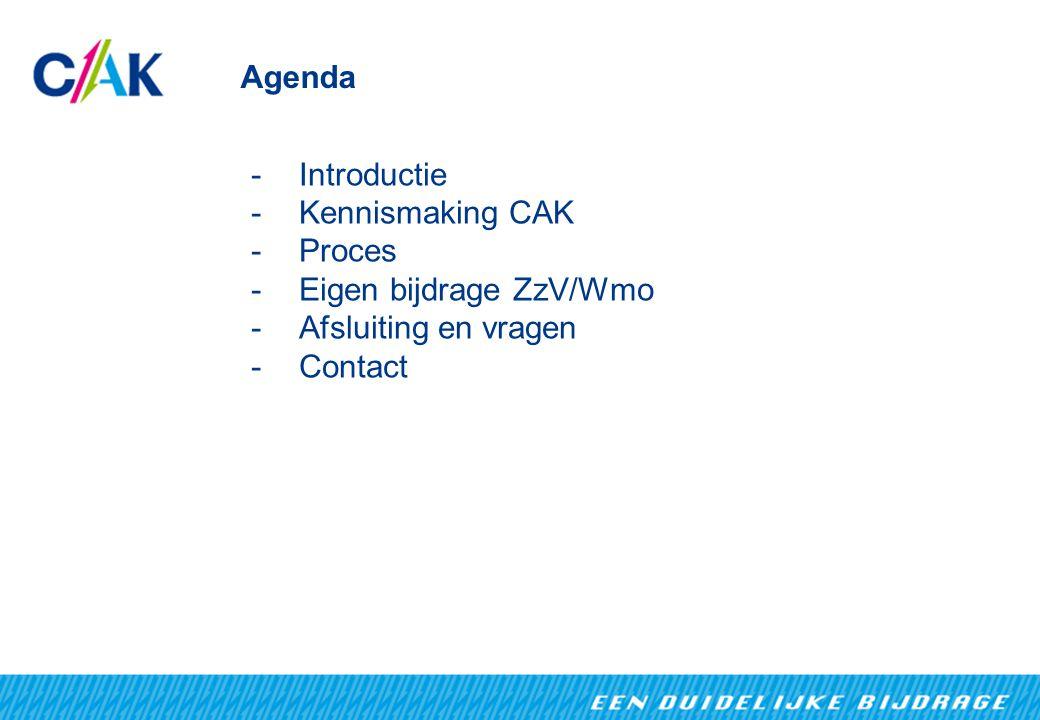 Agenda -Introductie -Kennismaking CAK -Proces -Eigen bijdrage ZzV/Wmo -Afsluiting en vragen -Contact
