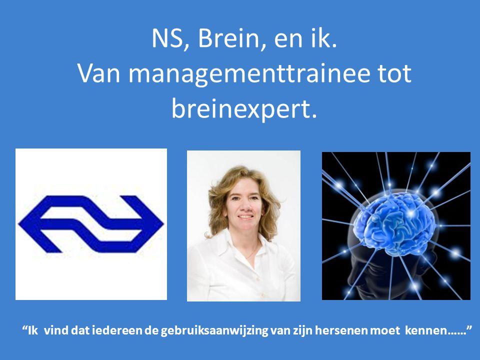 """NS, Brein, en ik. Van managementtrainee tot breinexpert. """"Ik vind dat iedereen de gebruiksaanwijzing van zijn hersenen moet kennen……"""""""