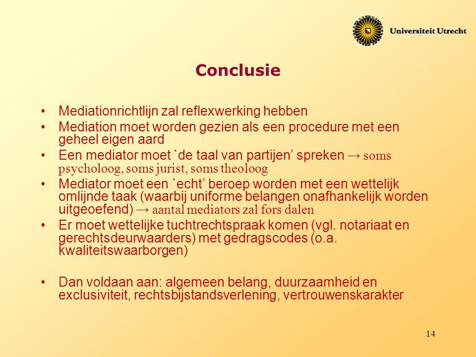 14 Conclusie Mediationrichtlijn zal reflexwerking hebben Mediation moet worden gezien als een procedure met een geheel eigen aard Een mediator moet `d