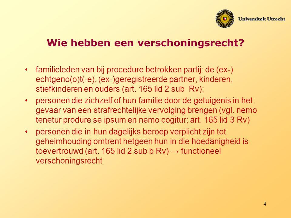 4 Wie hebben een verschoningsrecht? familieleden van bij procedure betrokken partij: de (ex-) echtgeno(o)t(-e), (ex-)geregistreerde partner, kinderen,