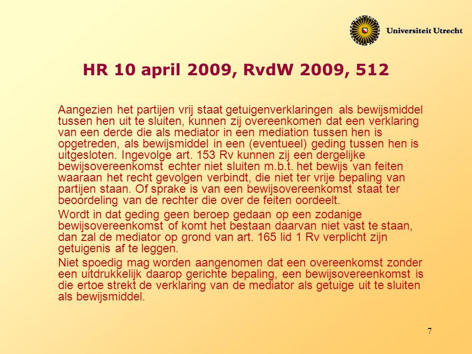 7 HR 10 april 2009, RvdW 2009, 512 Aangezien het partijen vrij staat getuigenverklaringen als bewijsmiddel tussen hen uit te sluiten, kunnen zij overe
