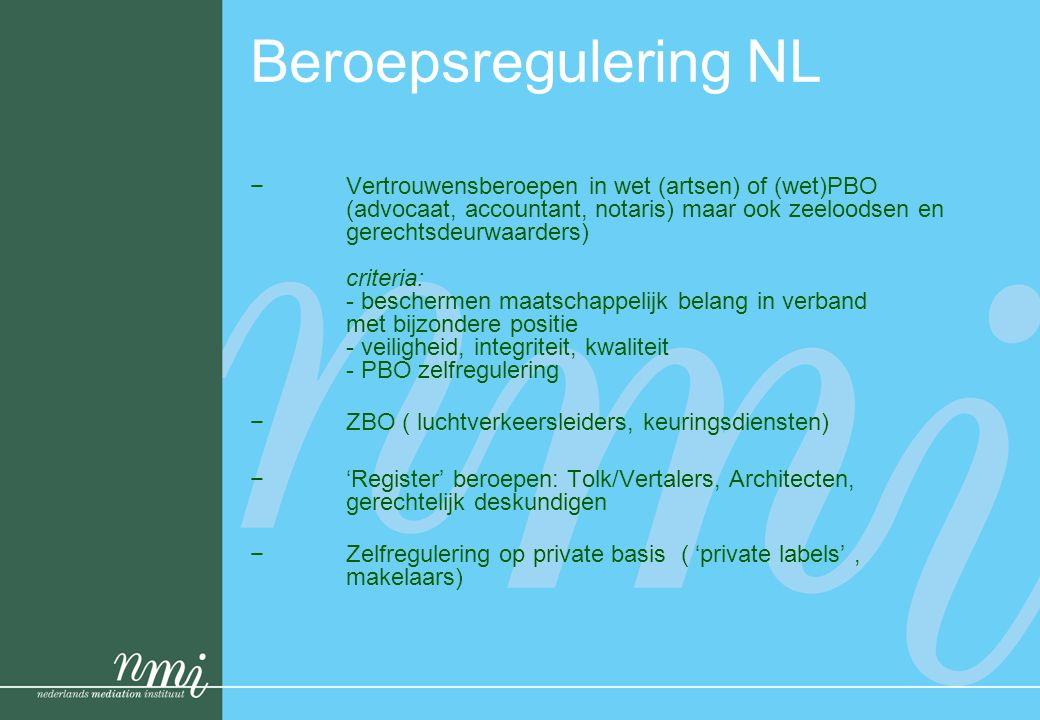 Beroepsregulering NL −Vertrouwensberoepen in wet (artsen) of (wet)PBO (advocaat, accountant, notaris) maar ook zeeloodsen en gerechtsdeurwaarders) cri