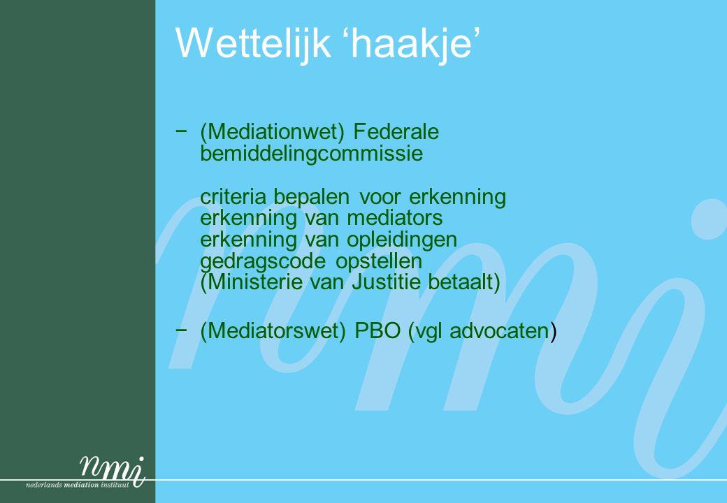 Wettelijk 'haakje' −(Mediationwet) Federale bemiddelingcommissie criteria bepalen voor erkenning erkenning van mediators erkenning van opleidingen ged