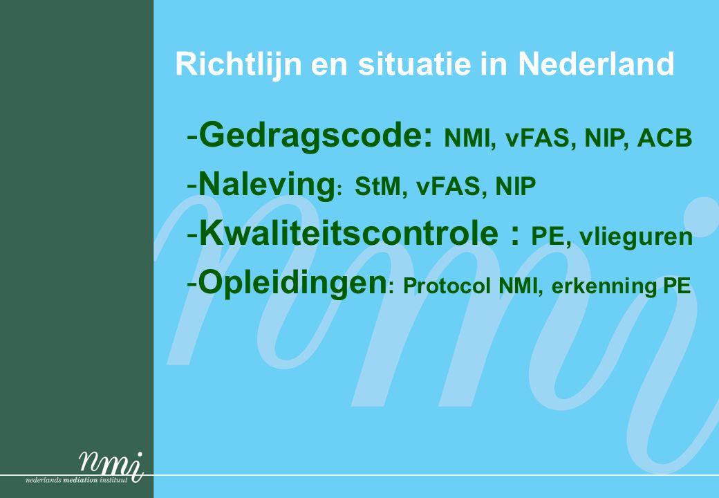 Richtlijn en situatie in Nederland -Gedragscode: NMI, vFAS, NIP, ACB -Naleving : StM, vFAS, NIP -Kwaliteitscontrole : PE, vlieguren -Opleidingen : Pro
