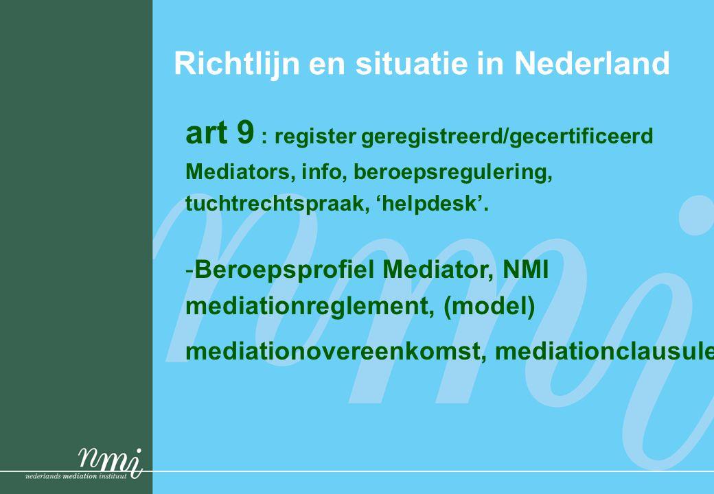 Richtlijn en situatie in Nederland art 9 : register geregistreerd/gecertificeerd Mediators, info, beroepsregulering, tuchtrechtspraak, 'helpdesk'. -Be
