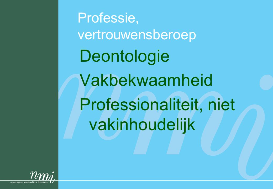 Professie, vertrouwensberoep Deontologie Vakbekwaamheid Professionaliteit, niet vakinhoudelijk