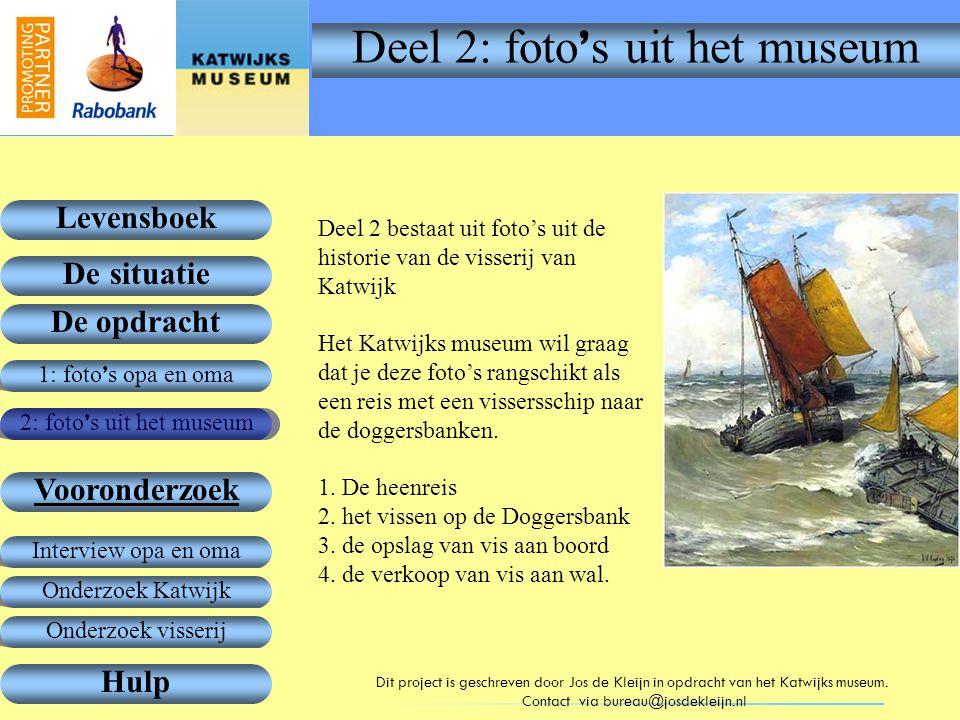 1: foto ' s opa en oma De opdracht Vooronderzoek Levensboek De situatie Hulp 2: foto ' s uit het museum Onderzoek Katwijk Interview opa en oma Dit pro