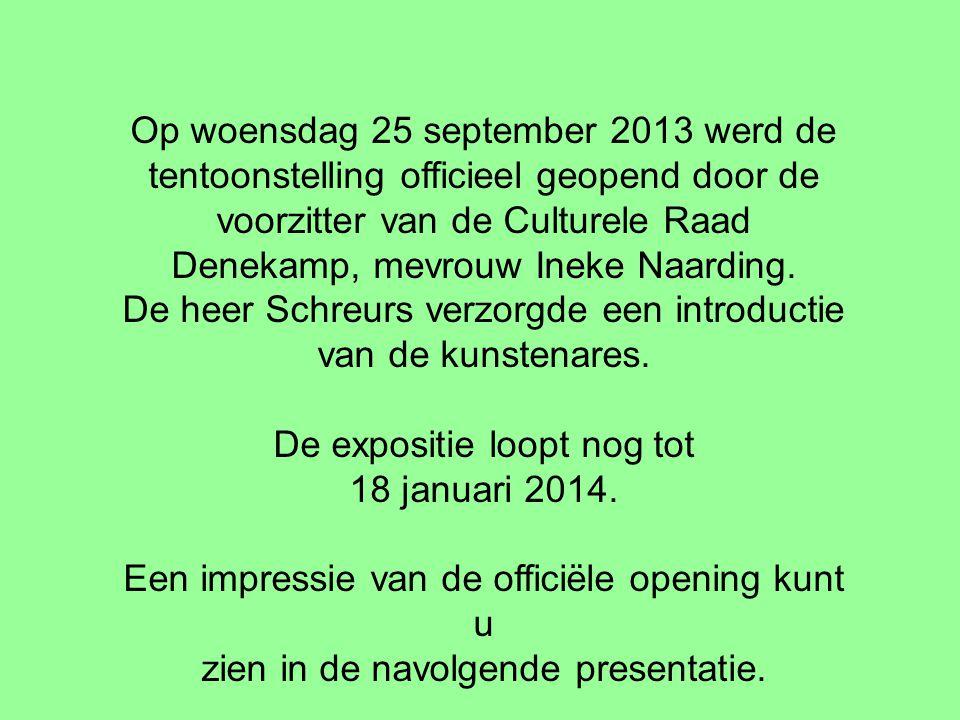 Op woensdag 25 september 2013 werd de tentoonstelling officieel geopend door de voorzitter van de Culturele Raad Denekamp, mevrouw Ineke Naarding.
