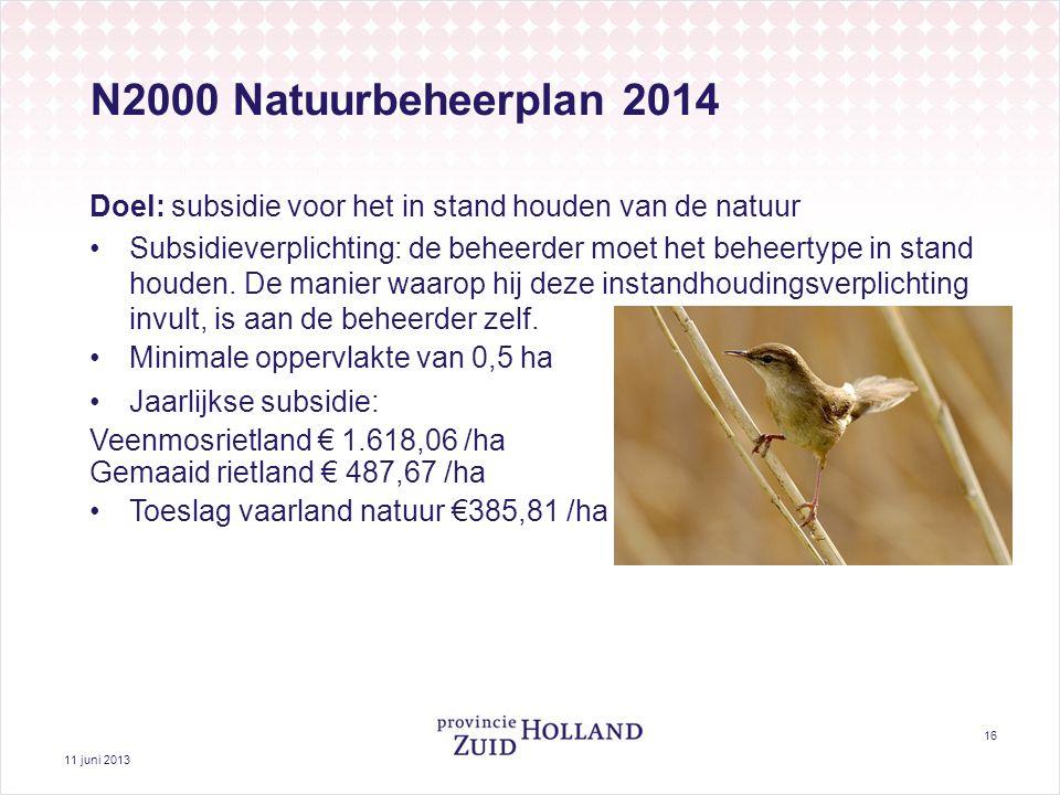 11 juni 2013 16 N2000 Natuurbeheerplan 2014 Doel: subsidie voor het in stand houden van de natuur Subsidieverplichting: de beheerder moet het beheertype in stand houden.