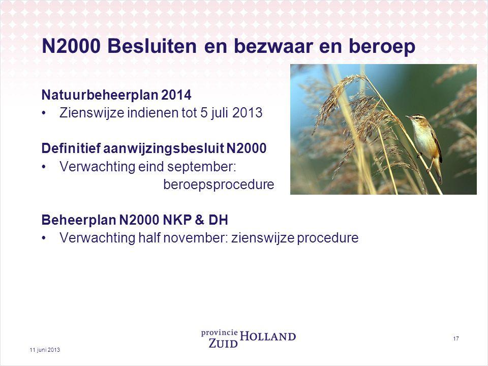 11 juni 2013 17 N2000 Besluiten en bezwaar en beroep Natuurbeheerplan 2014 Zienswijze indienen tot 5 juli 2013 Definitief aanwijzingsbesluit N2000 Ver