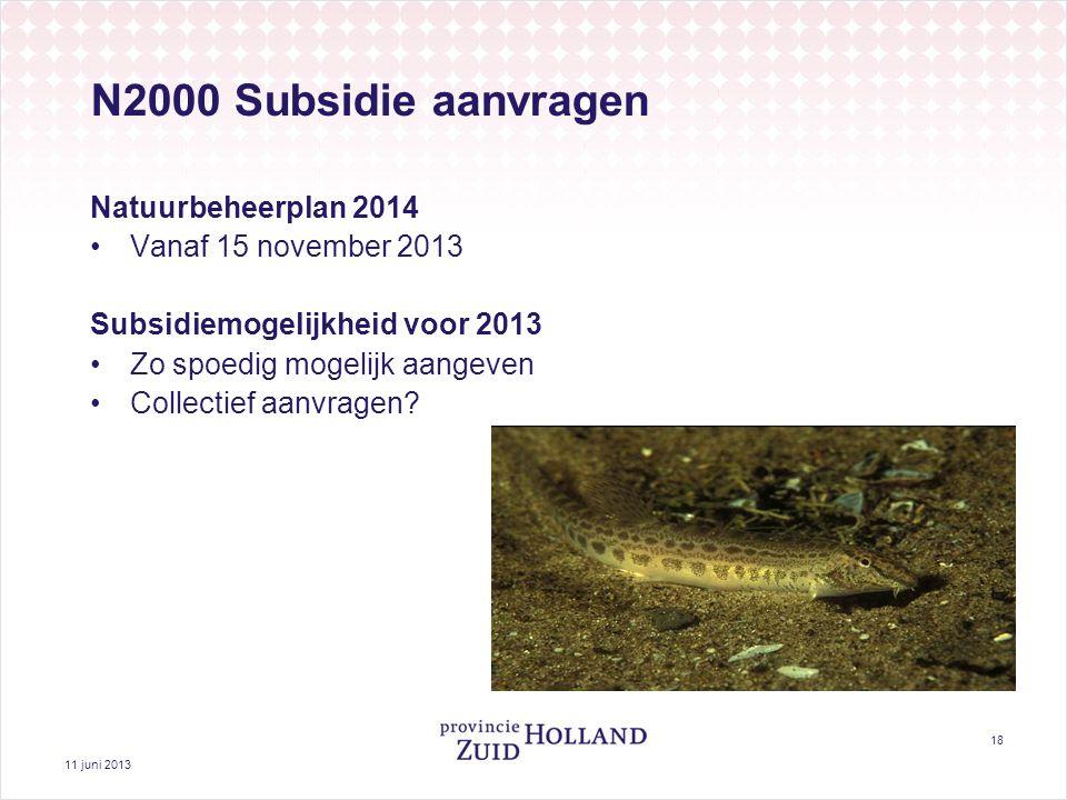 11 juni 2013 18 N2000 Subsidie aanvragen Natuurbeheerplan 2014 Vanaf 15 november 2013 Subsidiemogelijkheid voor 2013 Zo spoedig mogelijk aangeven Collectief aanvragen?