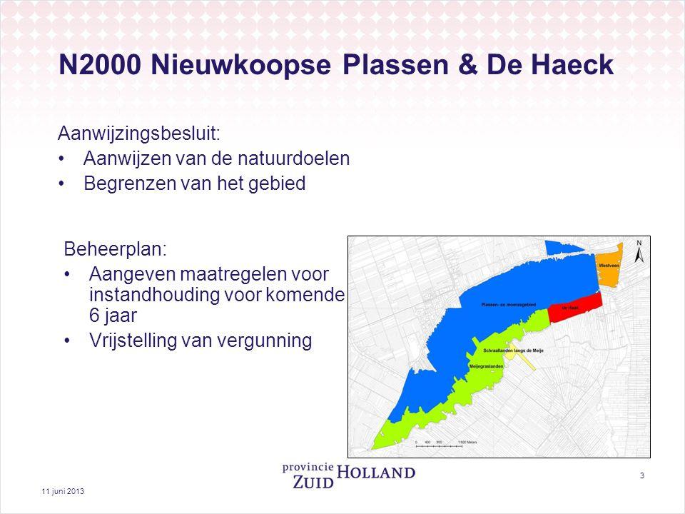 11 juni 2013 3 N2000 Nieuwkoopse Plassen & De Haeck Aanwijzingsbesluit: Aanwijzen van de natuurdoelen Begrenzen van het gebied Beheerplan: Aangeven maatregelen voor instandhouding voor komende 6 jaar Vrijstelling van vergunning