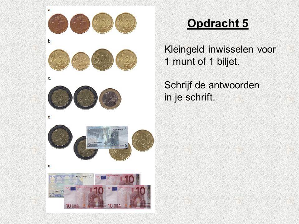Opdracht 5 Kleingeld inwisselen voor 1 munt of 1 biljet. Schrijf de antwoorden in je schrift.