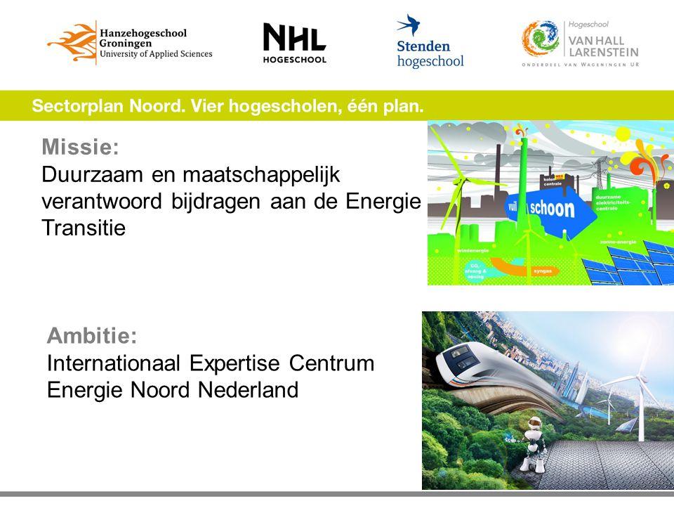 Ambitie: Internationaal Expertise Centrum Energie Noord Nederland Missie: Duurzaam en maatschappelijk verantwoord bijdragen aan de Energie Transitie