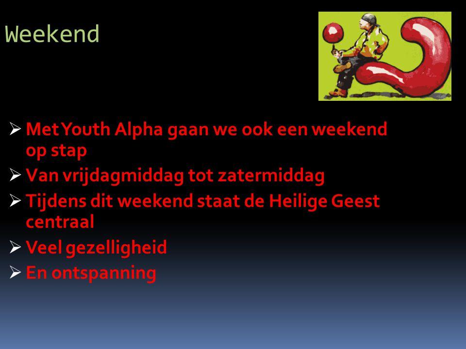 Weekend  Met Youth Alpha gaan we ook een weekend op stap  Van vrijdagmiddag tot zatermiddag  Tijdens dit weekend staat de Heilige Geest centraal  Veel gezelligheid  En ontspanning