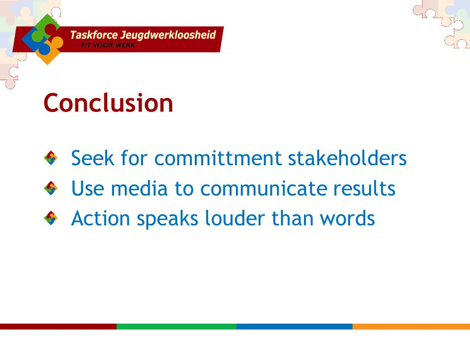 Conclusion Seek for committment stakeholders Use media to communicate results Action speaks louder than words